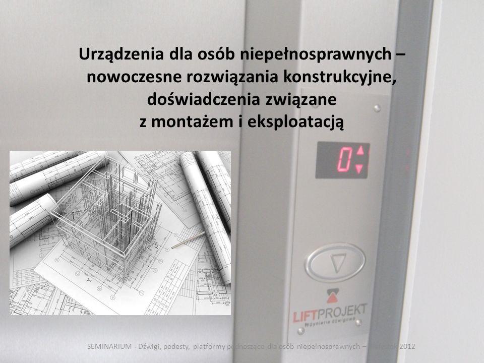 Urządzenia dla osób niepełnosprawnych – nowoczesne rozwiązania konstrukcyjne, doświadczenia związane z montażem i eksploatacją SEMINARIUM - Dźwigi, po