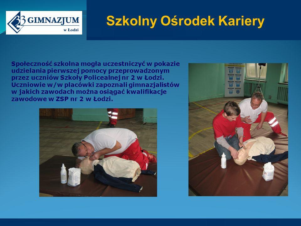 Szkolny Ośrodek Kariery Społeczność szkolna mogła uczestniczyć w pokazie udzielania pierwszej pomocy przeprowadzonym przez uczniów Szkoły Policealnej nr 2 w Łodzi.