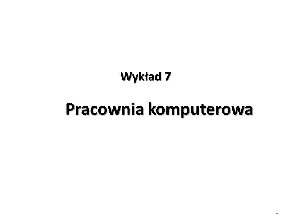 Pracownia komputerowa Wykład 7 1