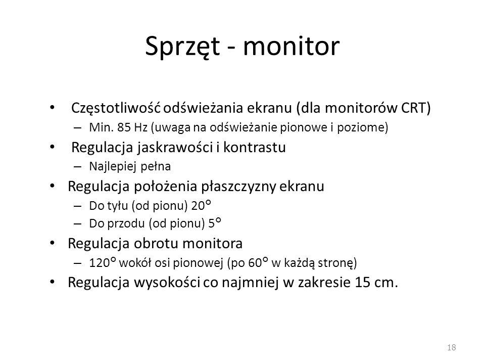 Sprzęt - monitor Częstotliwość odświeżania ekranu (dla monitorów CRT) – Min. 85 Hz (uwaga na odświeżanie pionowe i poziome) Regulacja jaskrawości i ko