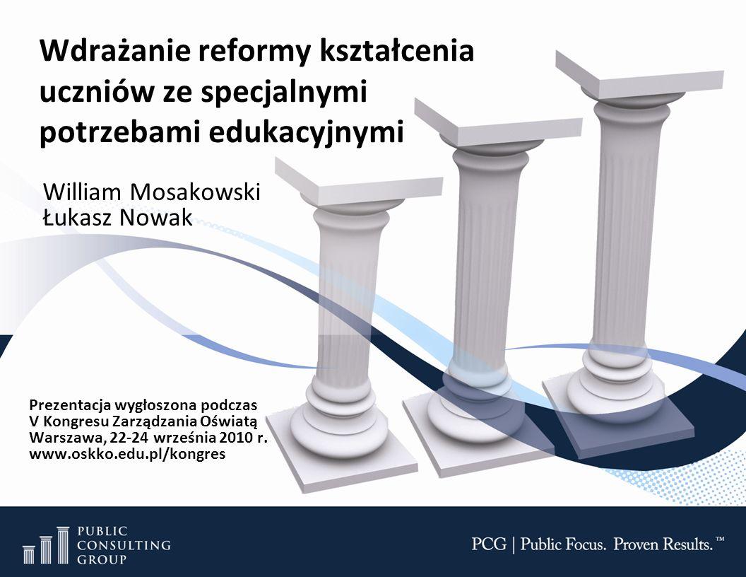 Wdrażanie reformy kształcenia uczniów ze specjalnymi potrzebami edukacyjnymi William Mosakowski Łukasz Nowak Prezentacja wygłoszona podczas V Kongresu