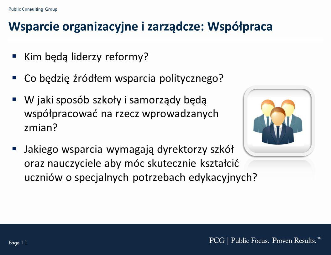 Page 11 Public Consulting Group Wsparcie organizacyjne i zarządcze: Współpraca Kim będą liderzy reformy? Co będzię źródłem wsparcia politycznego? W ja