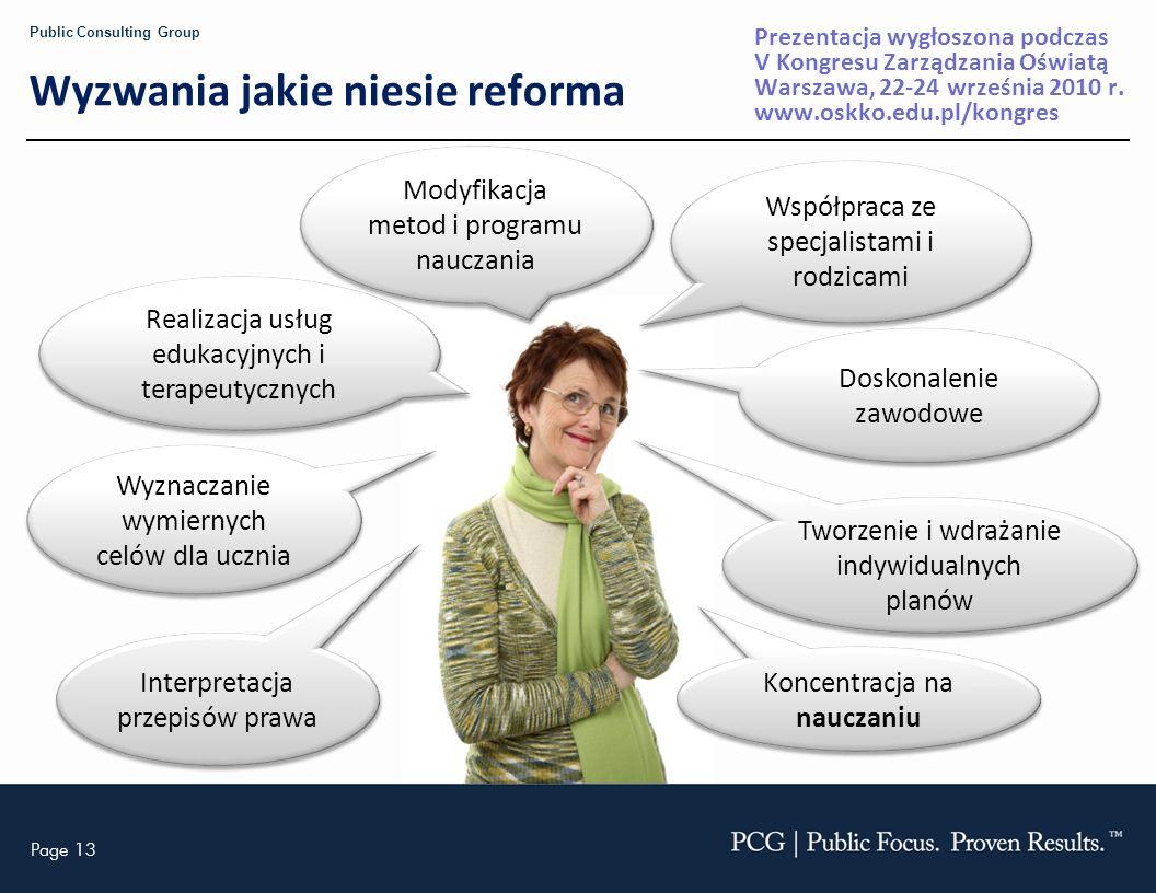 Page 13 Public Consulting Group Wyzwania jakie niesie reforma Interpretacja przepisów prawa Modyfikacja metod i programu nauczania Wyznaczanie wymiern