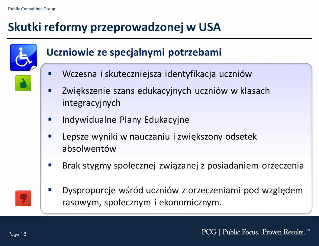 Page 18 Public Consulting Group Skutki reformy przeprowadzonej w USA Uczniowie ze specjalnymi potrzebami Wczesna i skuteczniejsza identyfikacja ucznió