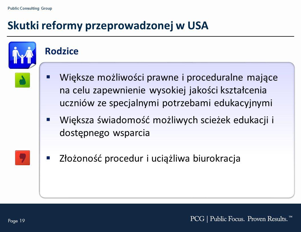 Page 19 Public Consulting Group Skutki reformy przeprowadzonej w USA Rodzice Większe możliwości prawne i proceduralne mające na celu zapewnienie wysok