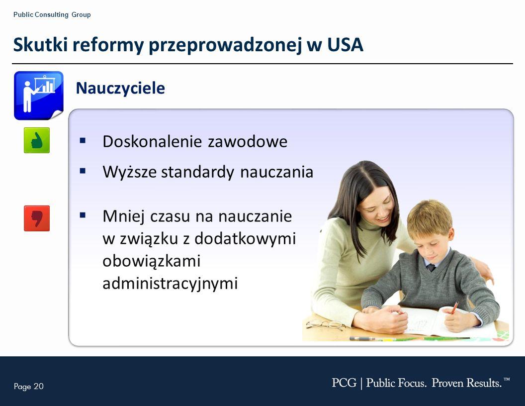 Page 20 Public Consulting Group Skutki reformy przeprowadzonej w USA Nauczyciele Doskonalenie zawodowe Wyższe standardy nauczania Mniej czasu na naucz