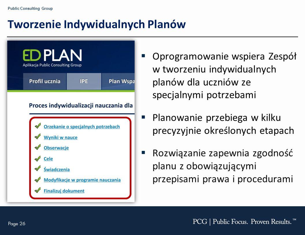 Page 26 Public Consulting Group Tworzenie Indywidualnych Planów Oprogramowanie wspiera Zespół w tworzeniu indywidualnych planów dla uczniów ze specjal