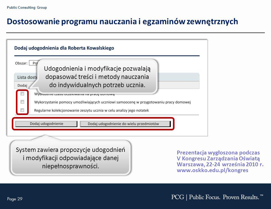 Page 29 Public Consulting Group Dostosowanie programu nauczania i egzaminów zewnętrznych System zawiera propozycje udogodnień i modyfikacji odpowiadaj