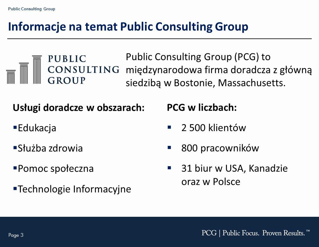 Page 3 Public Consulting Group Informacje na temat Public Consulting Group Public Consulting Group (PCG) to międzynarodowa firma doradcza z główną sie