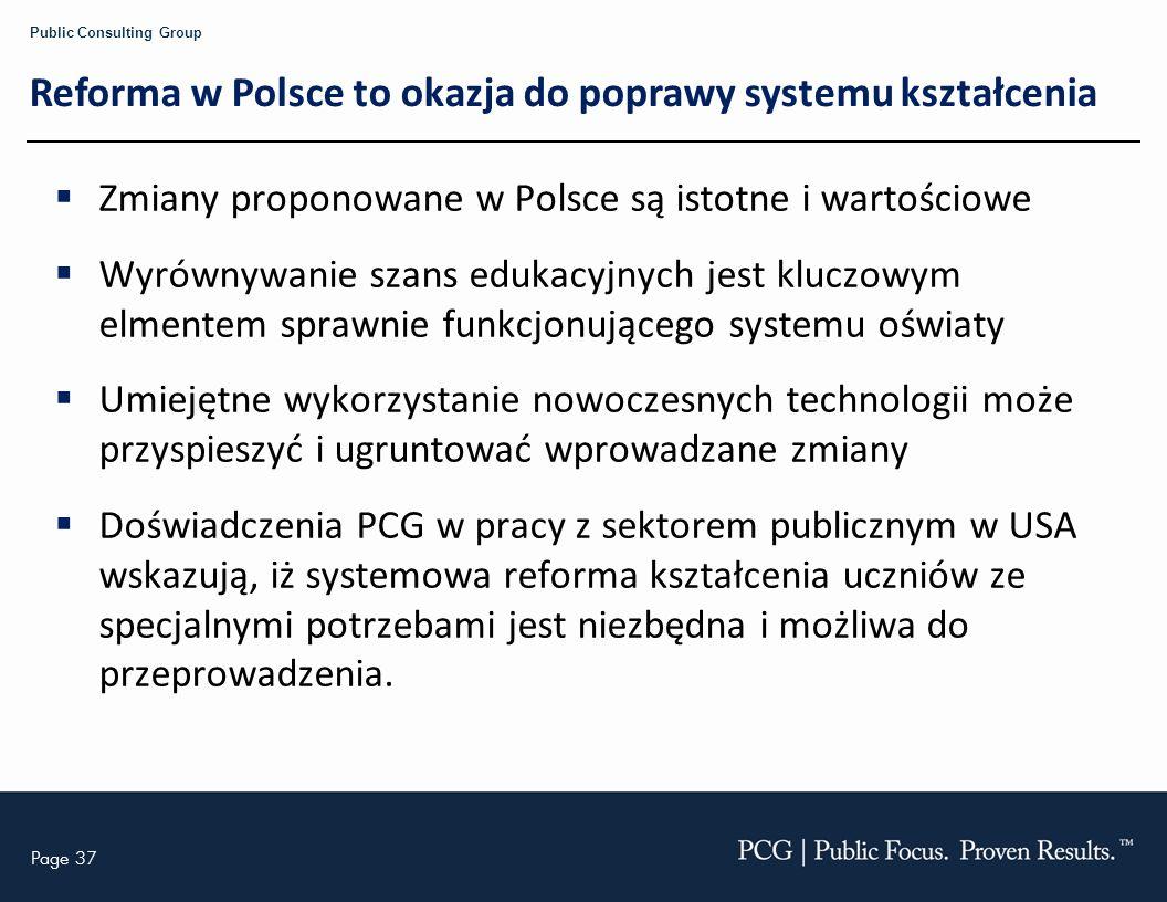 Page 37 Public Consulting Group Reforma w Polsce to okazja do poprawy systemu kształcenia Zmiany proponowane w Polsce są istotne i wartościowe Wyrówny