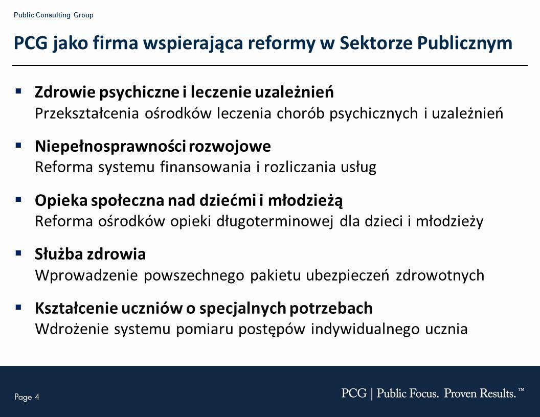 Page 4 Public Consulting Group PCG jako firma wspierająca reformy w Sektorze Publicznym Zdrowie psychiczne i leczenie uzależnień Przekształcenia ośrod