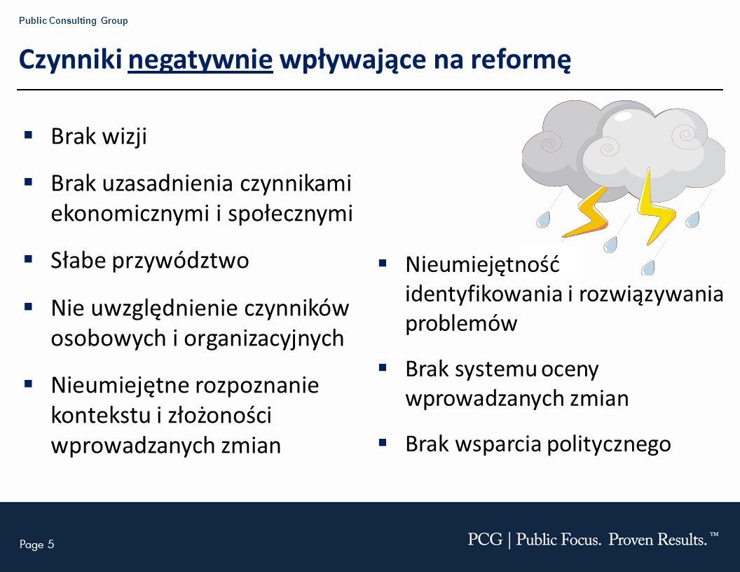 Page 6 Public Consulting Group Czynniki pozytywnie wpływające na reformę Dobre uzasadnienie dla wprowadzanej reformy Koncentracja na realizacji ambitnych planów Wzynaczenie celów realnych do osiągnięcia Stałe dostosowywanie celów do zmieniającej się sytuacji Umacnianie reformowanych struktur i organizacji Analiza zależności między organizacjami System monitorowania jakości Bieżące rozwiązywanie problemów