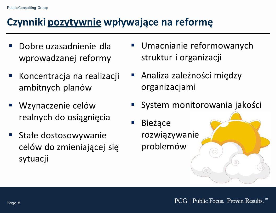 Page 6 Public Consulting Group Czynniki pozytywnie wpływające na reformę Dobre uzasadnienie dla wprowadzanej reformy Koncentracja na realizacji ambitn