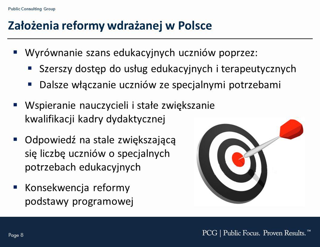 Page 8 Public Consulting Group Założenia reformy wdrażanej w Polsce Wyrównanie szans edukacyjnych uczniów poprzez: Szerszy dostęp do usług edukacyjnyc