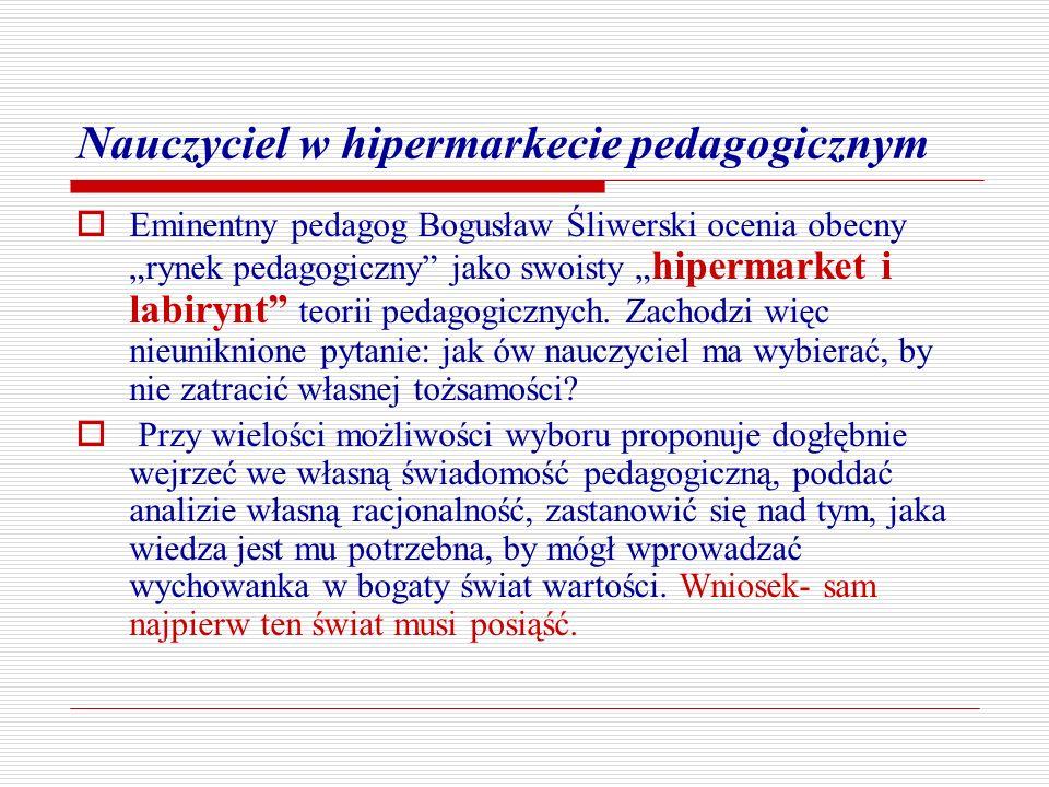 Nauczyciel w hipermarkecie pedagogicznym Eminentny pedagog Bogusław Śliwerski ocenia obecny rynek pedagogiczny jako swoisty hipermarket i labirynt teo