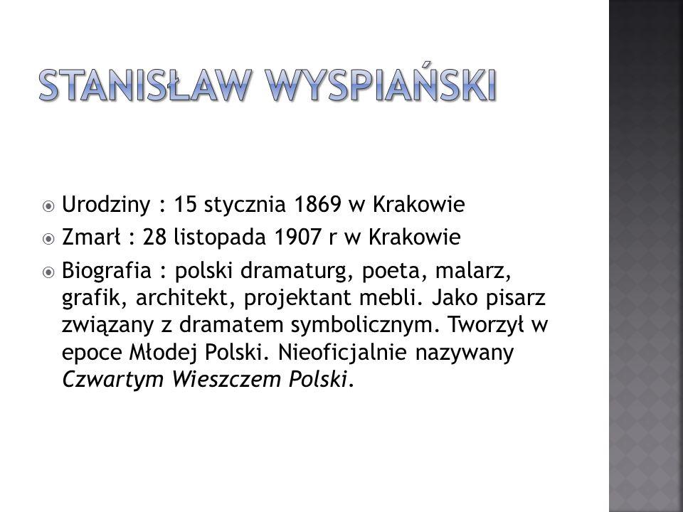 Urodziny : 15 stycznia 1869 w Krakowie Zmarł : 28 listopada 1907 r w Krakowie Biografia : polski dramaturg, poeta, malarz, grafik, architekt, projekta