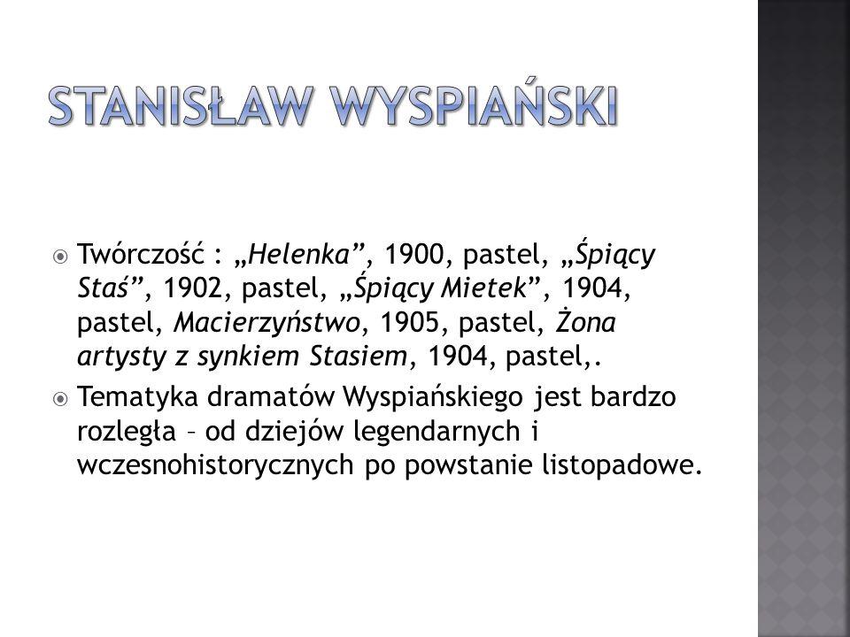 Twórczość : Helenka, 1900, pastel, Śpiący Staś, 1902, pastel, Śpiący Mietek, 1904, pastel, Macierzyństwo, 1905, pastel, Żona artysty z synkiem Stasiem