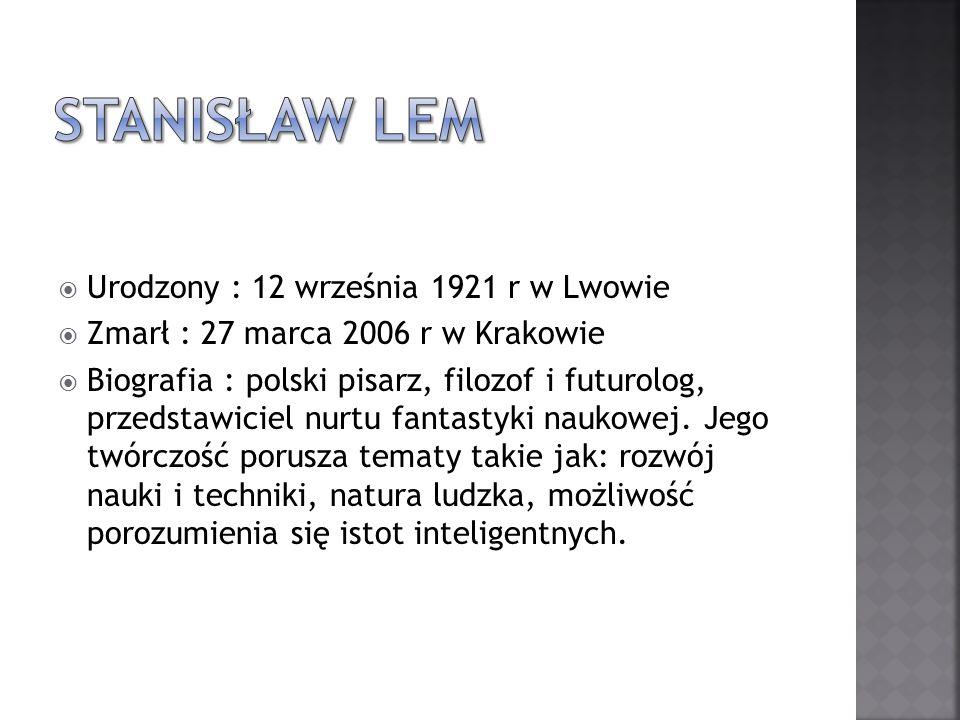 Urodzony : 12 września 1921 r w Lwowie Zmarł : 27 marca 2006 r w Krakowie Biografia : polski pisarz, filozof i futurolog, przedstawiciel nurtu fantast
