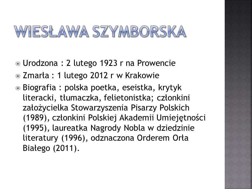 Urodzona : 2 lutego 1923 r na Prowencie Zmarła : 1 lutego 2012 r w Krakowie Biografia : polska poetka, eseistka, krytyk literacki, tłumaczka, felieton