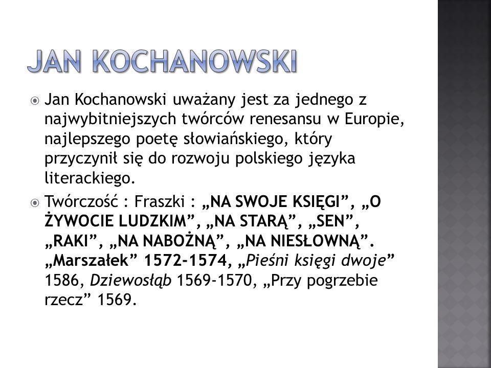 Jan Kochanowski uważany jest za jednego z najwybitniejszych twórców renesansu w Europie, najlepszego poetę słowiańskiego, który przyczynił się do rozw