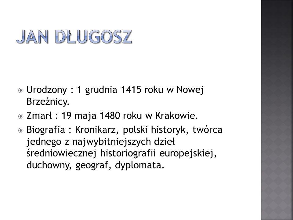 Urodzony : 1 grudnia 1415 roku w Nowej Brzeźnicy. Zmarł : 19 maja 1480 roku w Krakowie. Biografia : Kronikarz, polski historyk, twórca jednego z najwy