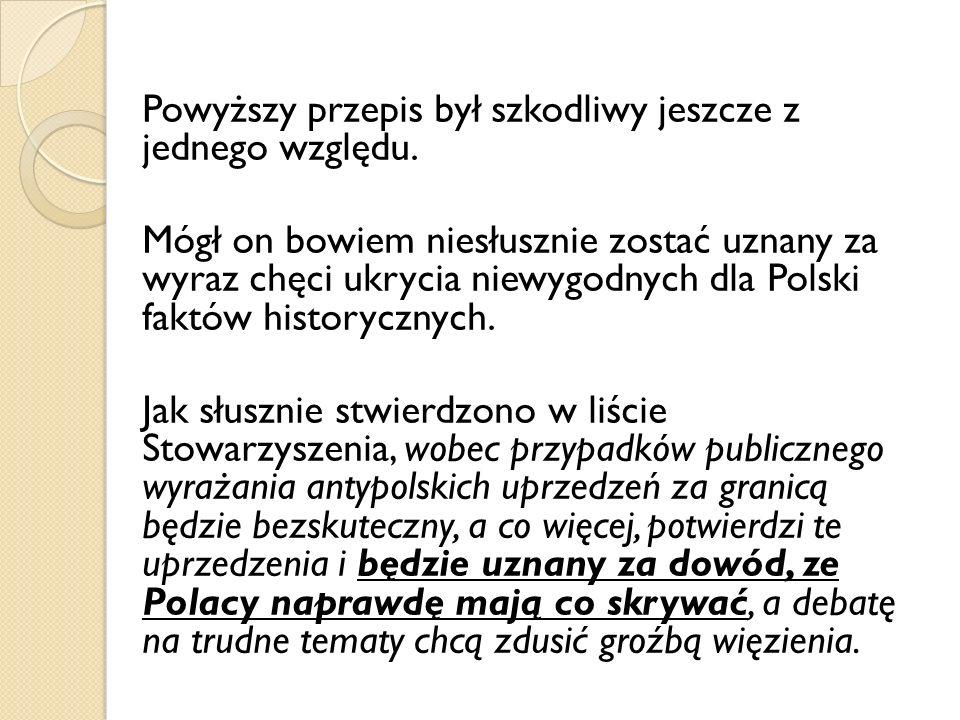 Powyższy przepis był szkodliwy jeszcze z jednego względu. Mógł on bowiem niesłusznie zostać uznany za wyraz chęci ukrycia niewygodnych dla Polski fakt