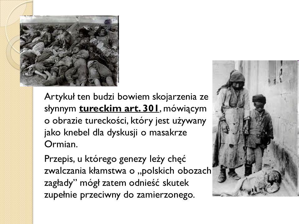 Artykuł ten budzi bowiem skojarzenia ze słynnym tureckim art. 301, mówiącym o obrazie tureckości, który jest używany jako knebel dla dyskusji o masakr