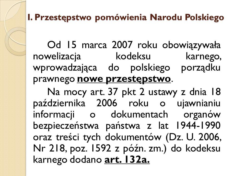 I. Przestępstwo pomówienia Narodu Polskiego Od 15 marca 2007 roku obowiązywała nowelizacja kodeksu karnego, wprowadzająca do polskiego porządku prawne