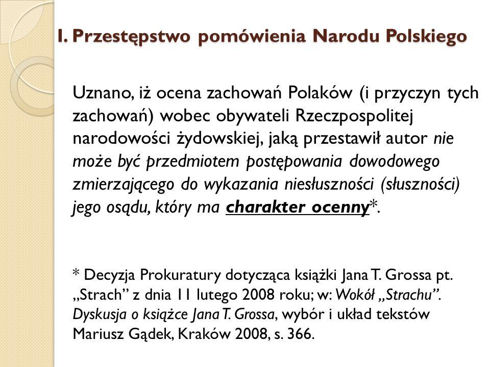 Uznano, iż ocena zachowań Polaków (i przyczyn tych zachowań) wobec obywateli Rzeczpospolitej narodowości żydowskiej, jaką przestawił autor nie może by