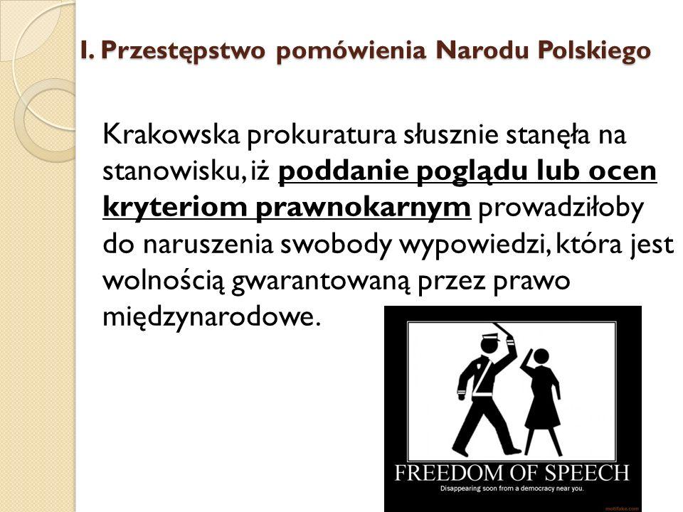 Krakowska prokuratura słusznie stanęła na stanowisku, iż poddanie poglądu lub ocen kryteriom prawnokarnym prowadziłoby do naruszenia swobody wypowiedz