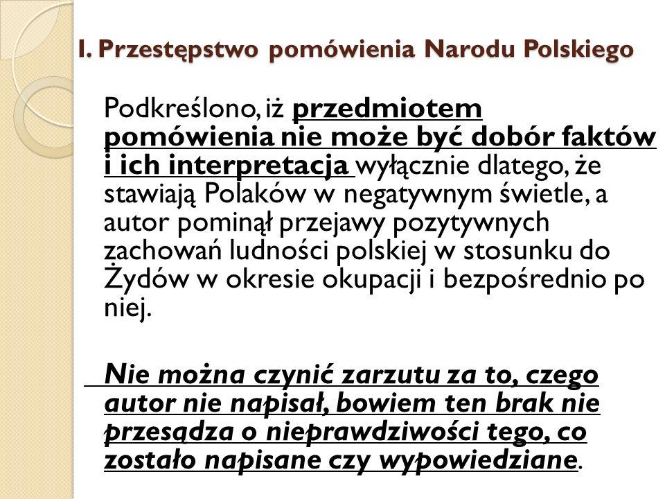 Podkreślono, iż przedmiotem pomówienia nie może być dobór faktów i ich interpretacja wyłącznie dlatego, że stawiają Polaków w negatywnym świetle, a au