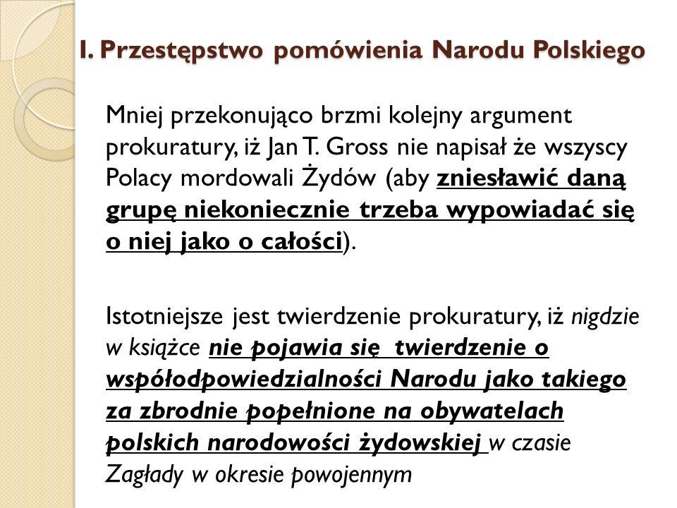 Mniej przekonująco brzmi kolejny argument prokuratury, iż Jan T. Gross nie napisał że wszyscy Polacy mordowali Żydów (aby zniesławić daną grupę niekon