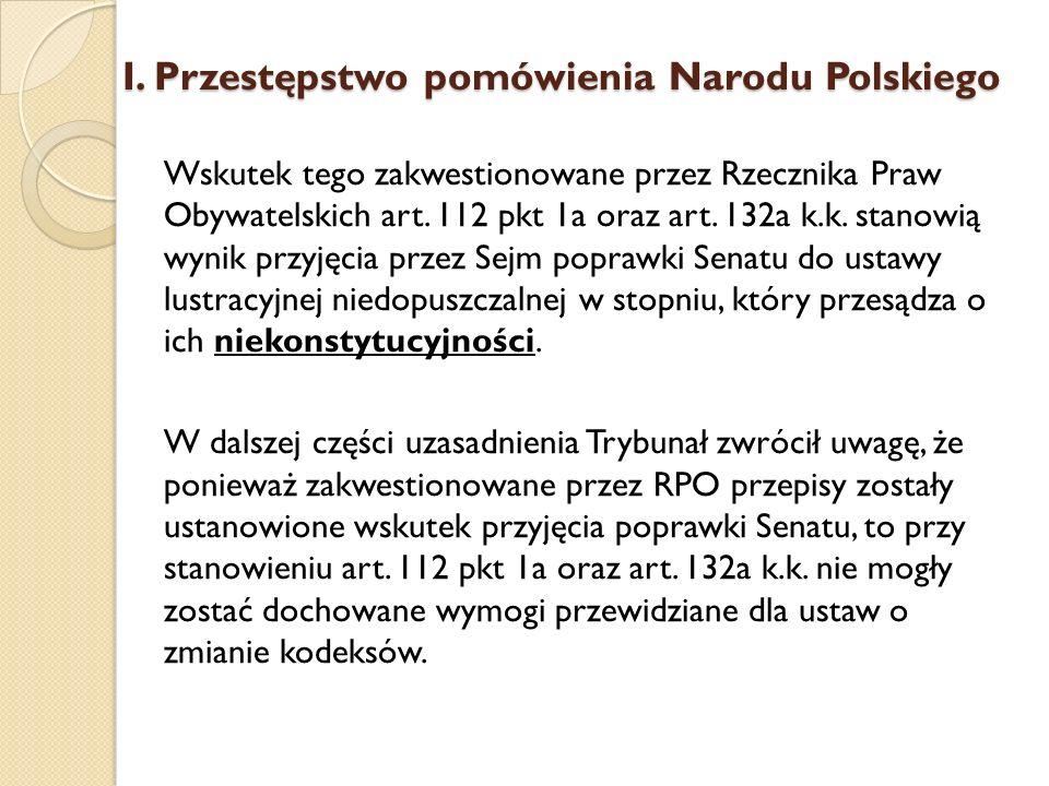 Wskutek tego zakwestionowane przez Rzecznika Praw Obywatelskich art. 112 pkt 1a oraz art. 132a k.k. stanowią wynik przyjęcia przez Sejm poprawki Senat