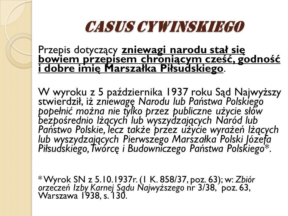Przepis dotyczący zniewagi narodu stał się bowiem przepisem chroniącym cześć, godność i dobre imię Marszałka Piłsudskiego. W wyroku z 5 października 1