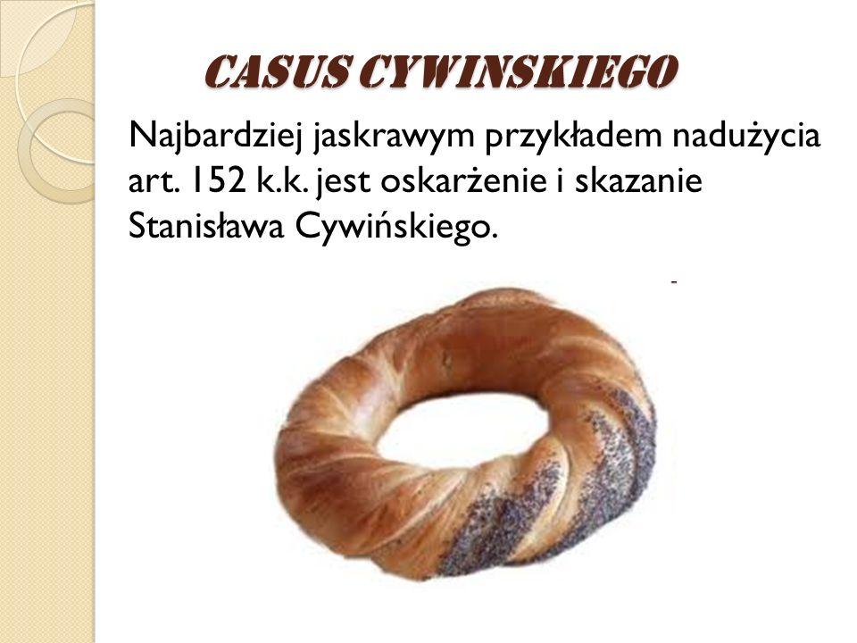 Najbardziej jaskrawym przykładem nadużycia art. 152 k.k. jest oskarżenie i skazanie Stanisława Cywińskiego. Casus CywiNskiego