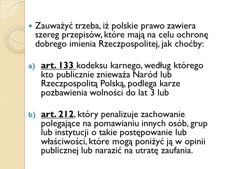 Zauważyć trzeba, iż polskie prawo zawiera szereg przepisów, które mają na celu ochronę dobrego imienia Rzeczpospolitej, jak choćby: a) art. 133 kodeks