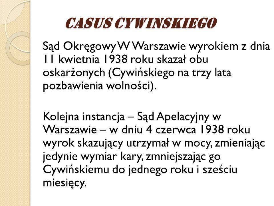 Sąd Okręgowy W Warszawie wyrokiem z dnia 11 kwietnia 1938 roku skazał obu oskarżonych (Cywińskiego na trzy lata pozbawienia wolności). Kolejna instanc