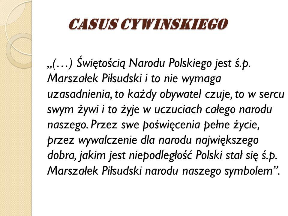 (…) Świętością Narodu Polskiego jest ś.p. Marszałek Piłsudski i to nie wymaga uzasadnienia, to każdy obywatel czuje, to w sercu swym żywi i to żyje w