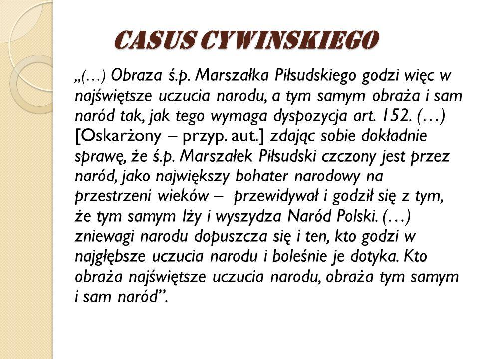 (…) Obraza ś.p. Marszałka Piłsudskiego godzi więc w najświętsze uczucia narodu, a tym samym obraża i sam naród tak, jak tego wymaga dyspozycja art. 15