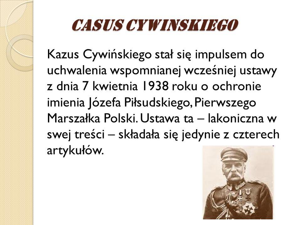 Kazus Cywińskiego stał się impulsem do uchwalenia wspomnianej wcześniej ustawy z dnia 7 kwietnia 1938 roku o ochronie imienia Józefa Piłsudskiego, Pie