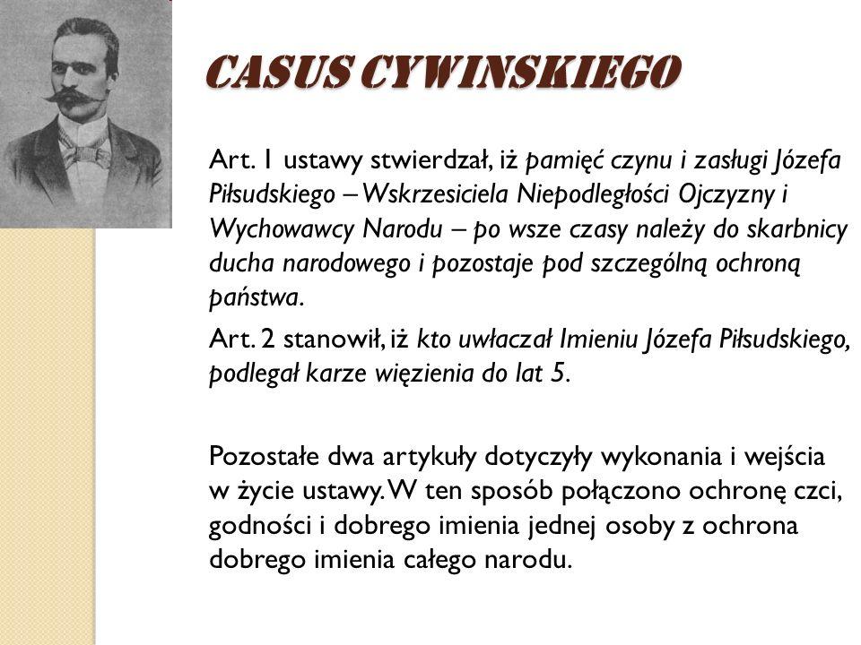 Art. 1 ustawy stwierdzał, iż pamięć czynu i zasługi Józefa Piłsudskiego – Wskrzesiciela Niepodległości Ojczyzny i Wychowawcy Narodu – po wsze czasy na