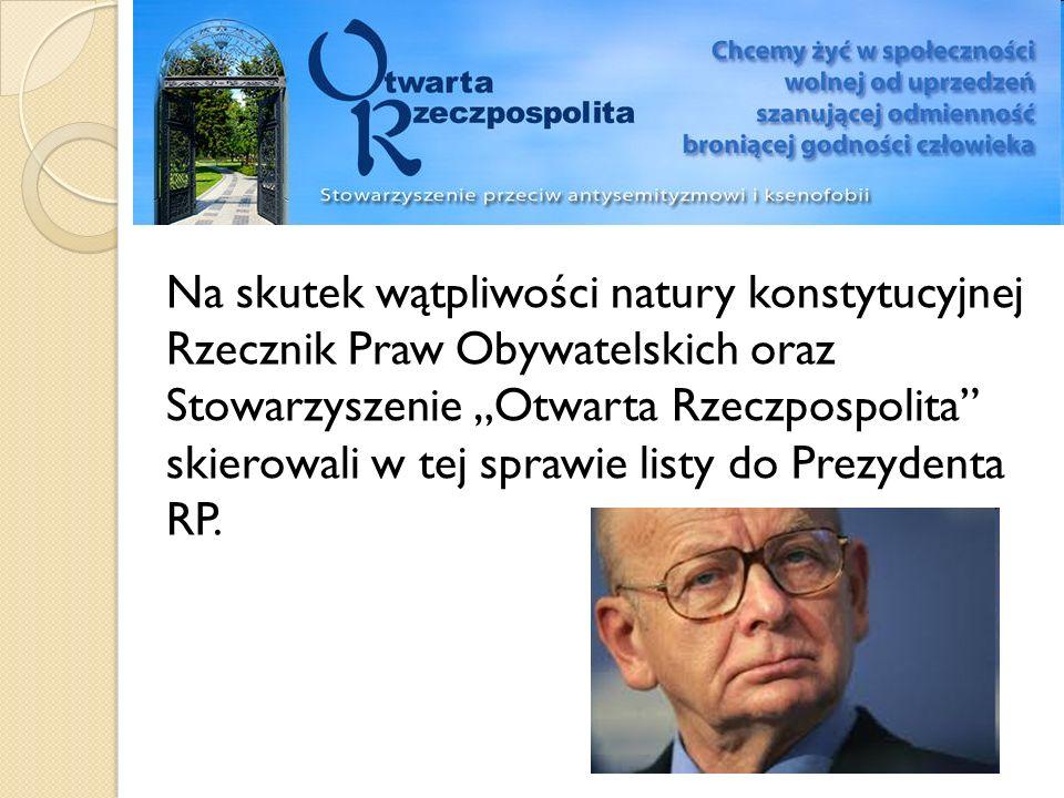 Na skutek wątpliwości natury konstytucyjnej Rzecznik Praw Obywatelskich oraz Stowarzyszenie Otwarta Rzeczpospolita skierowali w tej sprawie listy do P