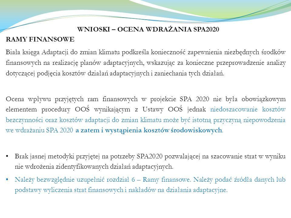 WNIOSKI – OCENA WDRAŻANIA SPA2020 RAMY FINANSOWE Biała księga Adaptacji do zmian klimatu podkreśla konieczność zapewnienia niezbędnych środków finanso