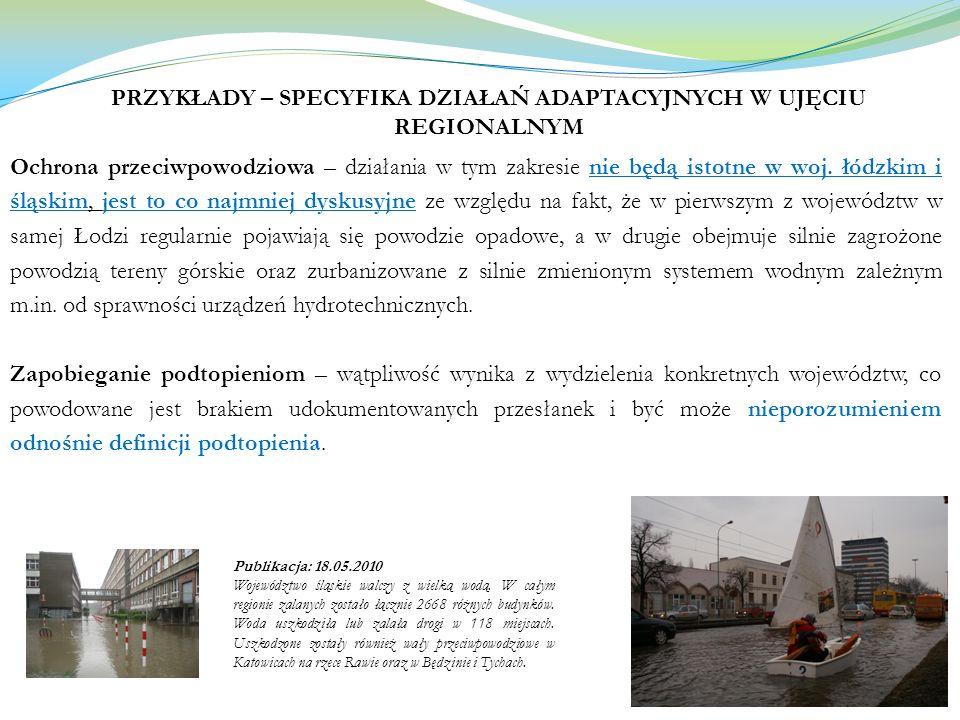 PRZYKŁADY – SPECYFIKA DZIAŁAŃ ADAPTACYJNYCH W UJĘCIU REGIONALNYM Ochrona przeciwpowodziowa – działania w tym zakresie nie będą istotne w woj. łódzkim