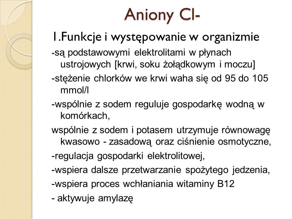 Aniony Cl- 1.Funkcje i występowanie w organizmie - są podstawowymi elektrolitami w płynach ustrojowych [krwi, soku żołądkowym i moczu] -stężenie chlor