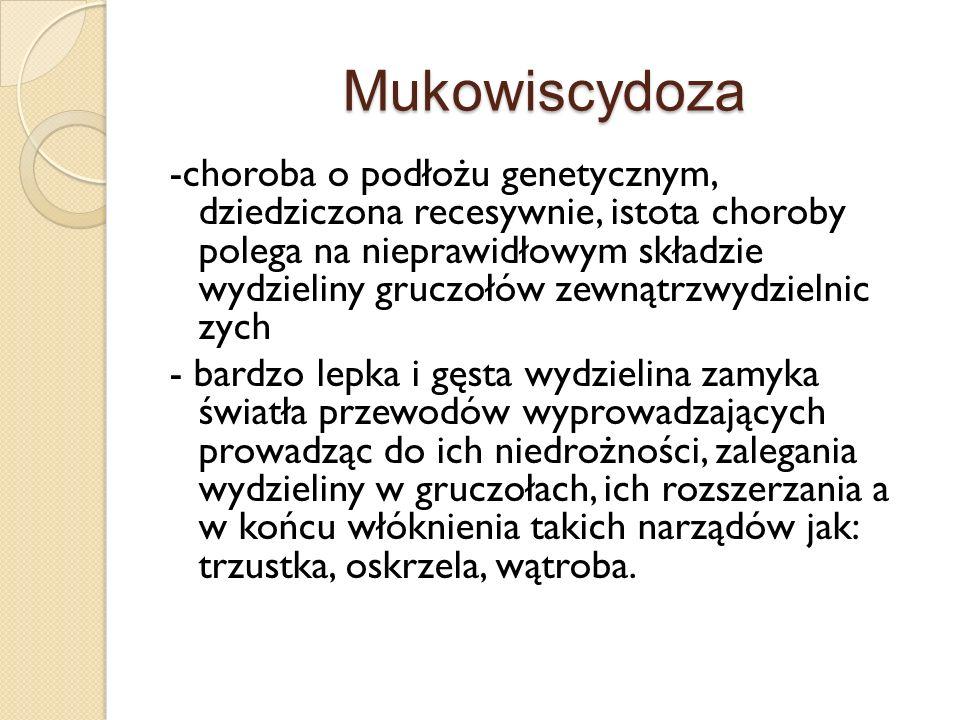 Mukowiscydoza -choroba o podłożu genetycznym, dziedziczona recesywnie, istota choroby polega na nieprawidłowym składzie wydzieliny gruczołów zewnątrzw