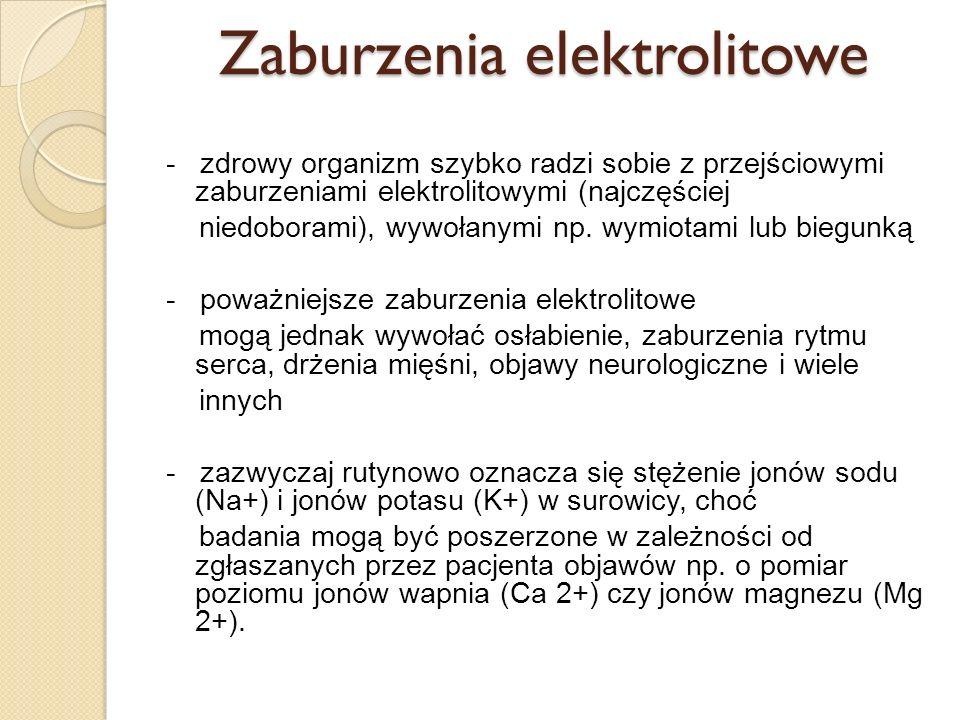 Zaburzenia elektrolitowe - zdrowy organizm szybko radzi sobie z przejściowymi zaburzeniami elektrolitowymi (najczęściej niedoborami), wywołanymi np. w