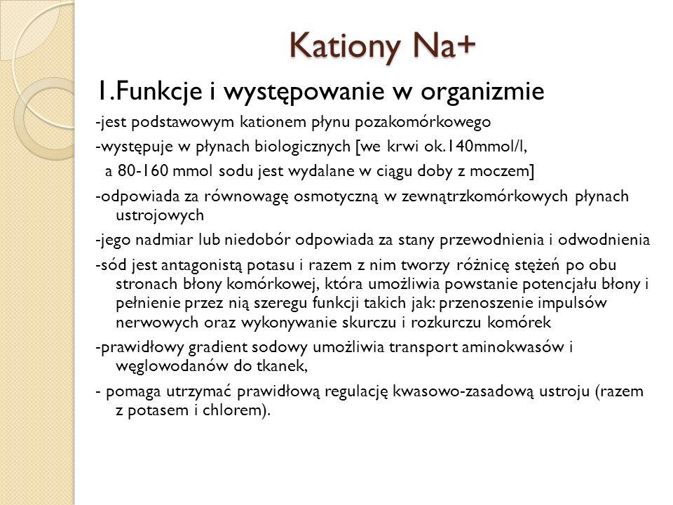 Kationy Na+ 1.Funkcje i występowanie w organizmie -jest podstawowym kationem płynu pozakomórkowego -występuje w płynach biologicznych [we krwi ok.140m