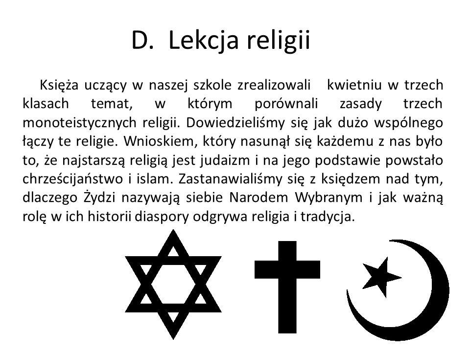 D. Lekcja religii Księża uczący w naszej szkole zrealizowali kwietniu w trzech klasach temat, w którym porównali zasady trzech monoteistycznych religi