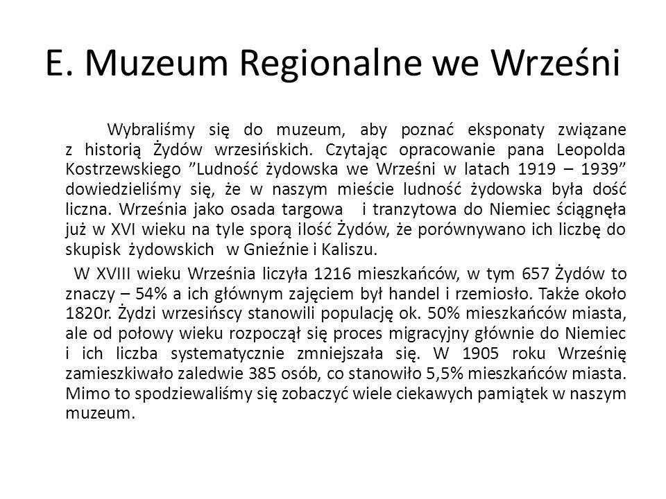 E. Muzeum Regionalne we Wrześni Wybraliśmy się do muzeum, aby poznać eksponaty związane z historią Żydów wrzesińskich. Czytając opracowanie pana Leopo